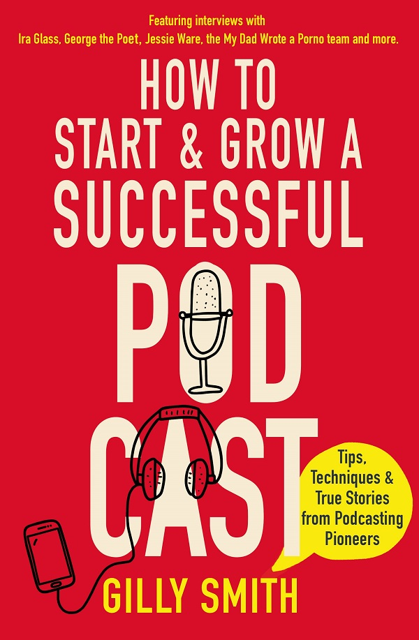 Smith, Gilly- How To Start and Grow A Successful Podcast